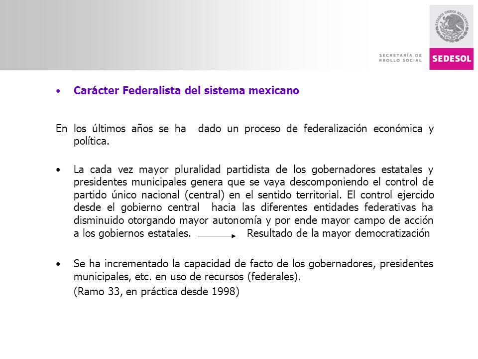 Carácter Federalista del sistema mexicano En los últimos años se ha dado un proceso de federalización económica y política. La cada vez mayor pluralid