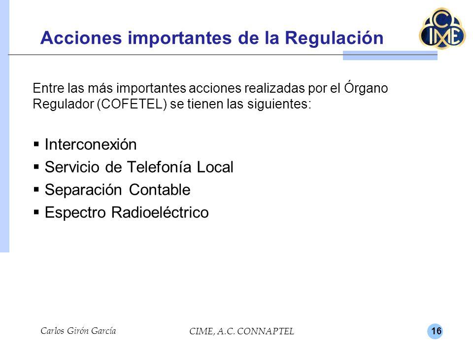 16 Carlos Girón García CIME, A.C. CONNAPTEL Acciones importantes de la Regulación Entre las más importantes acciones realizadas por el Órgano Regulado