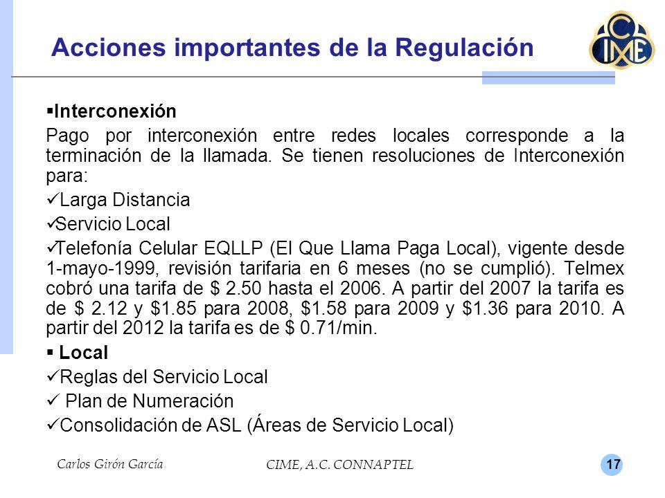 17 Carlos Girón García CIME, A.C. CONNAPTEL Acciones importantes de la Regulación Interconexión Pago por interconexión entre redes locales corresponde