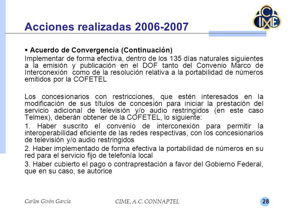28 Acciones realizadas 2006-2007 Acuerdo de Convergencia (Continuación) Implementar de forma efectiva, dentro de los 135 días naturales siguientes a l