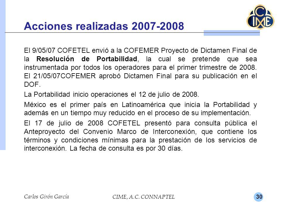 30 Acciones realizadas 2007-2008 El 9/05/07 COFETEL envió a la COFEMER Proyecto de Dictamen Final de la Resolución de Portabilidad, la cual se pretende que sea instrumentada por todos los operadores para el primer trimestre de 2008.