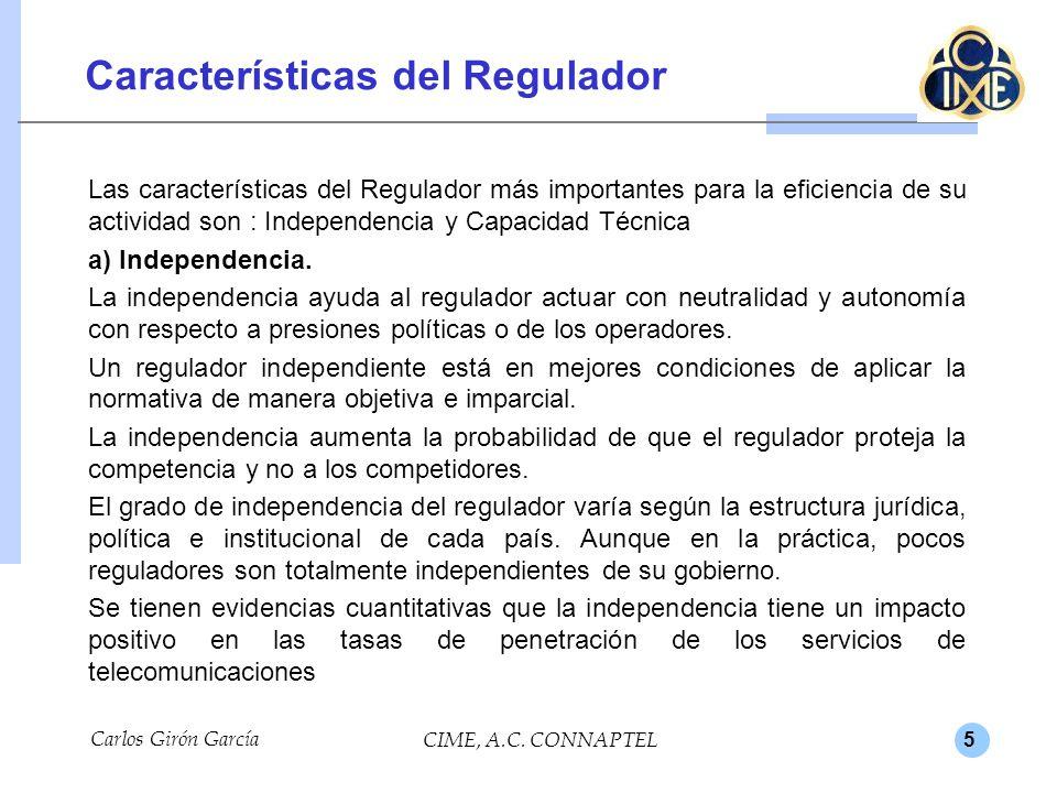 5 Características del Regulador Las características del Regulador más importantes para la eficiencia de su actividad son : Independencia y Capacidad Técnica a) Independencia.