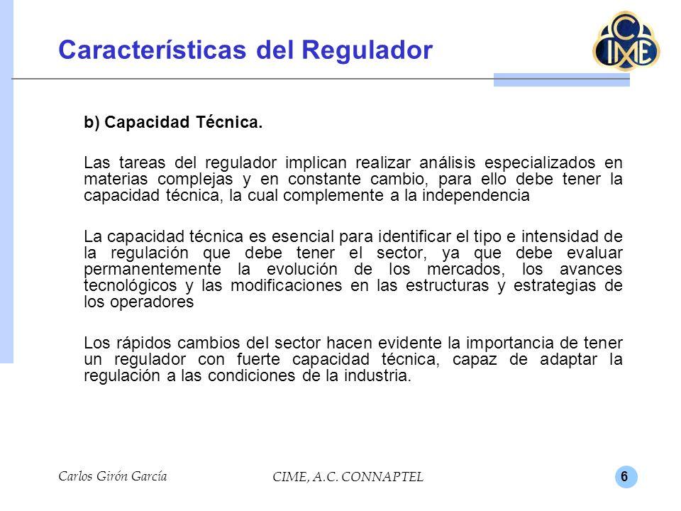 6 Características del Regulador b) Capacidad Técnica. Las tareas del regulador implican realizar análisis especializados en materias complejas y en co