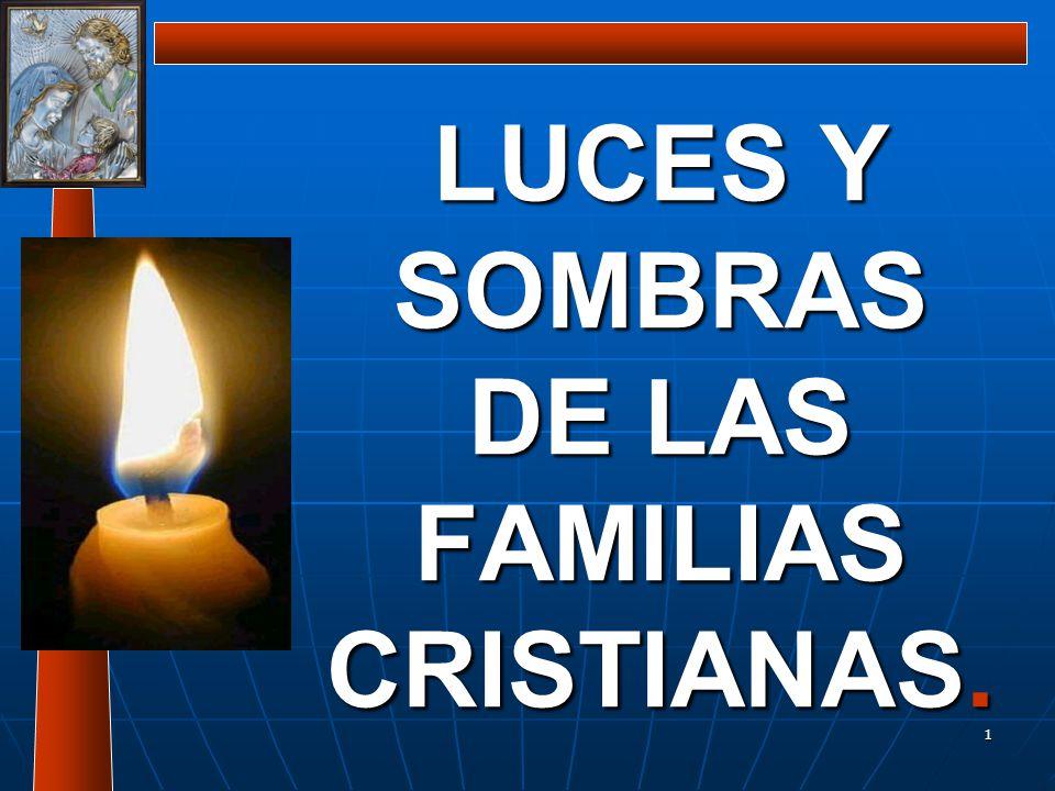 1 LUCES Y SOMBRAS DE LAS FAMILIAS CRISTIANAS.