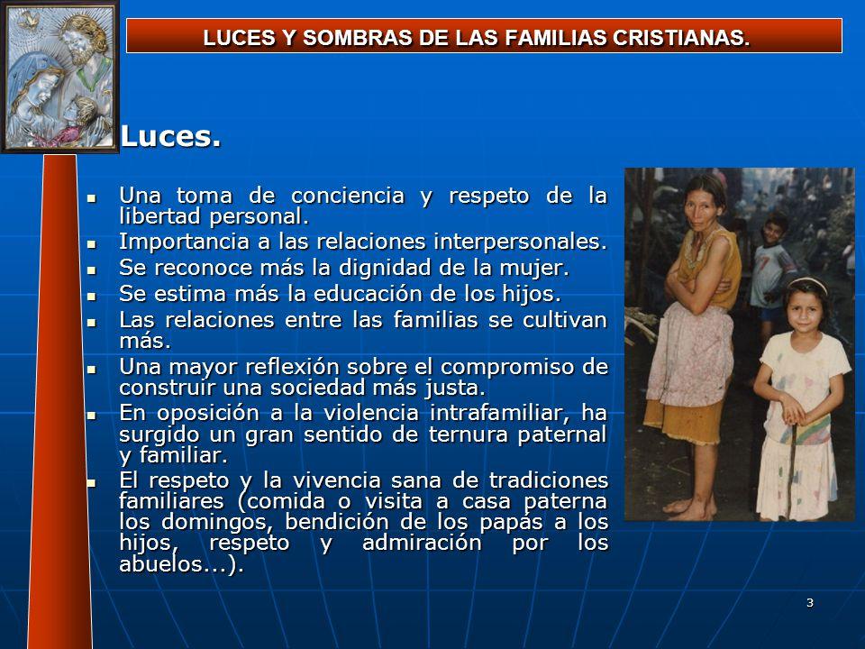 3 LUCES Y SOMBRAS DE LAS FAMILIAS CRISTIANAS. Luces. Una toma de conciencia y respeto de la libertad personal. Una toma de conciencia y respeto de la
