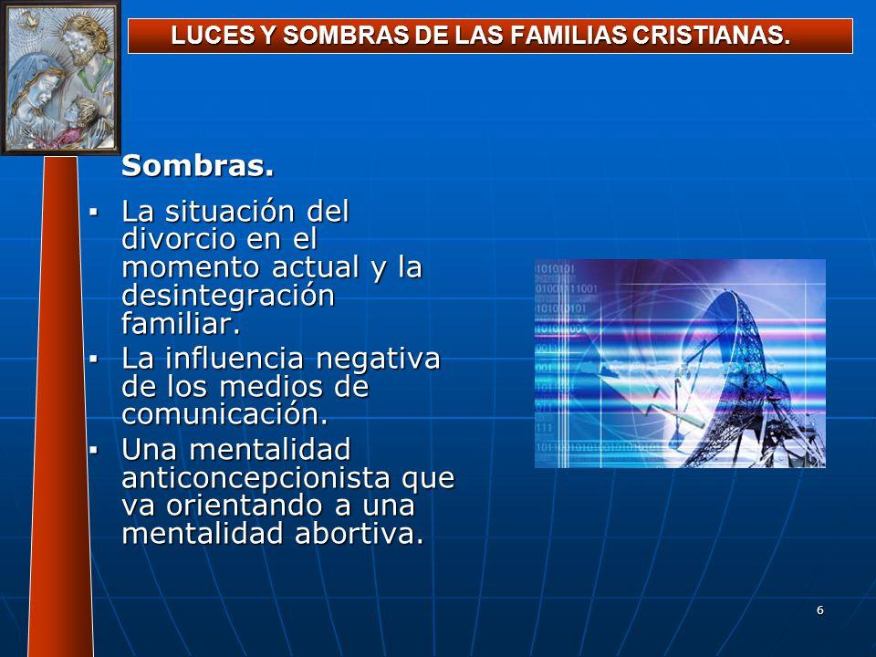 6 LUCES Y SOMBRAS DE LAS FAMILIAS CRISTIANAS. Sombras. La situación del divorcio en el momento actual y la desintegración familiar.La situación del di
