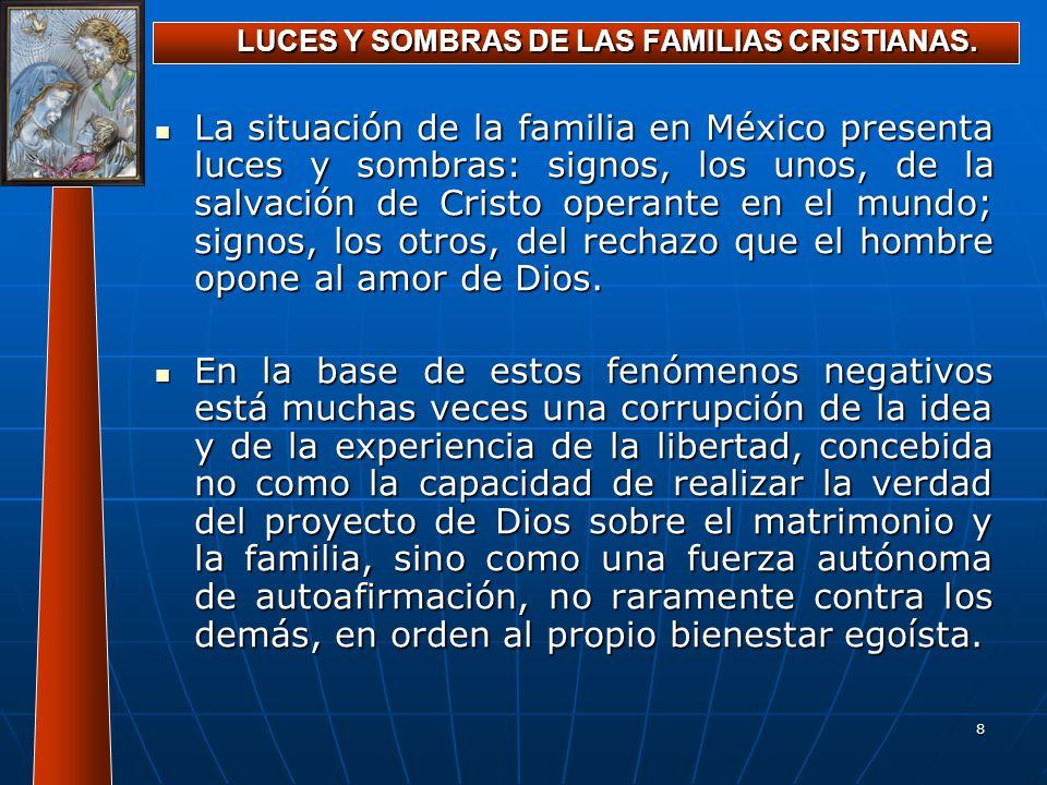 8 LUCES Y SOMBRAS DE LAS FAMILIAS CRISTIANAS. La situación de la familia en México presenta luces y sombras: signos, los unos, de la salvación de Cris
