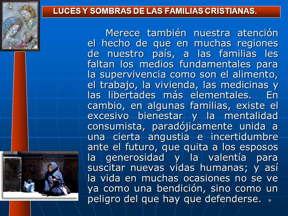 9 LUCES Y SOMBRAS DE LAS FAMILIAS CRISTIANAS. Merece también nuestra atención el hecho de que en muchas regiones de nuestro país, a las familias les f