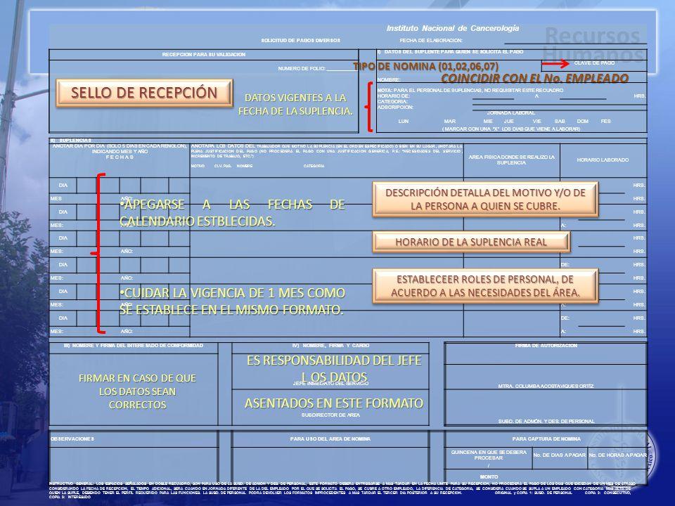 Recursos Humanos Instituto Nacional de Cancerología SOLICITUD DE PAGOS DIVERSOSFECHA DE ELABORACION: RECEPCION PARA SU VALIDACION I) DATOS DEL SUPLENTE PARA QUIEN SE SOLICITA EL PAGO NUMERO DE FOLIO: ____________ CLAVE DE PAGO NOMBRE: NOTA: PARA EL PERSONAL DE SUPLENCIAS, NO REQUISITAR ESTE RECUADRO HORARIO DE:AHRS.