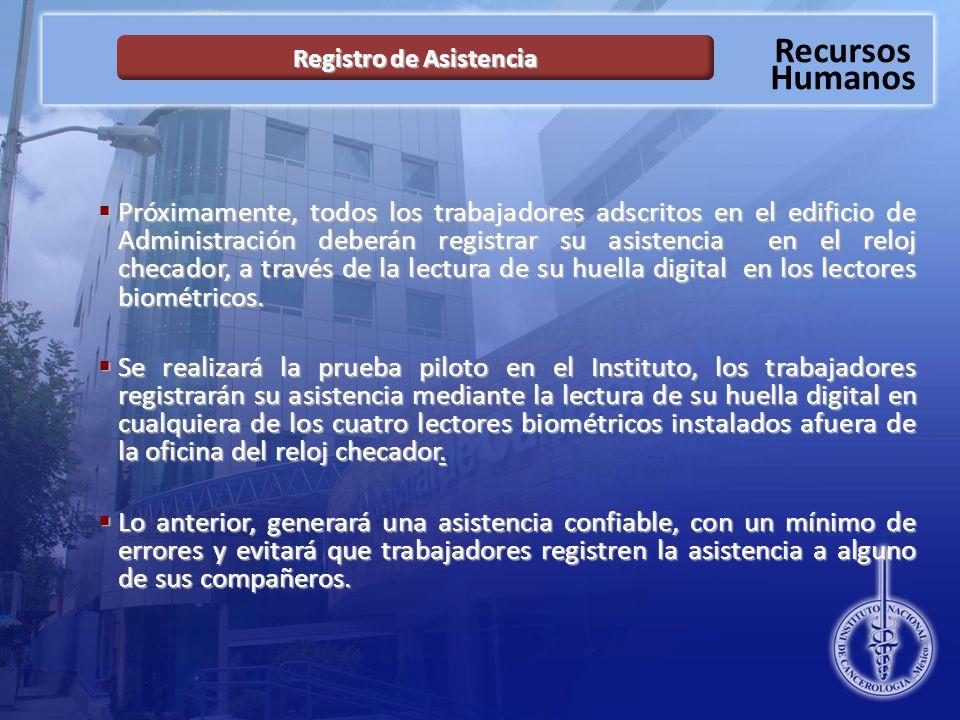 Recursos Humanos Próximamente, todos los trabajadores adscritos en el edificio de Administración deberán registrar su asistencia en el reloj checador, a través de la lectura de su huella digital en los lectores biométricos.