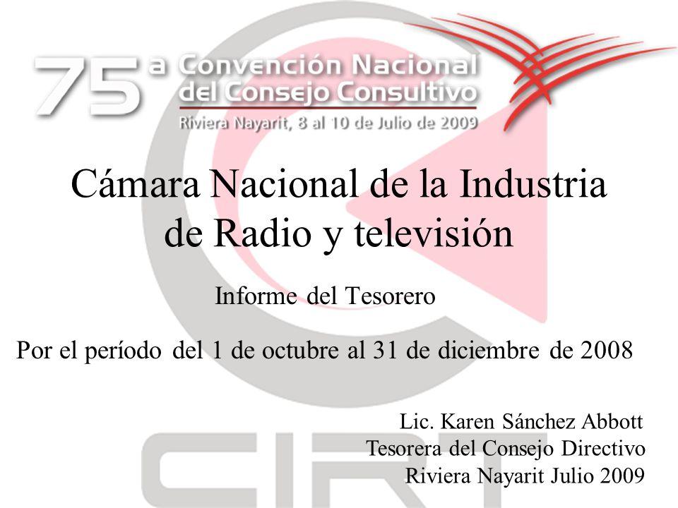 Cámara Nacional de la Industria de Radio y televisión Informe del Tesorero Por el período del 1 de octubre al 31 de diciembre de 2008 Lic.