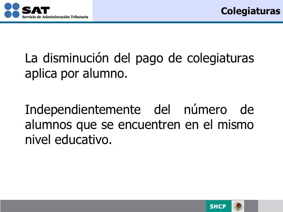Colegiaturas La disminución del pago de colegiaturas aplica por alumno. Independientemente del número de alumnos que se encuentren en el mismo nivel e