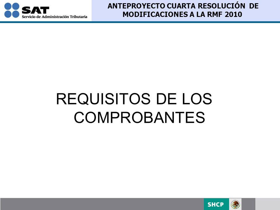ANTEPROYECTO CUARTA RESOLUCIÓN DE MODIFICACIONES A LA RMF 2010 REQUISITOS DE LOS COMPROBANTES