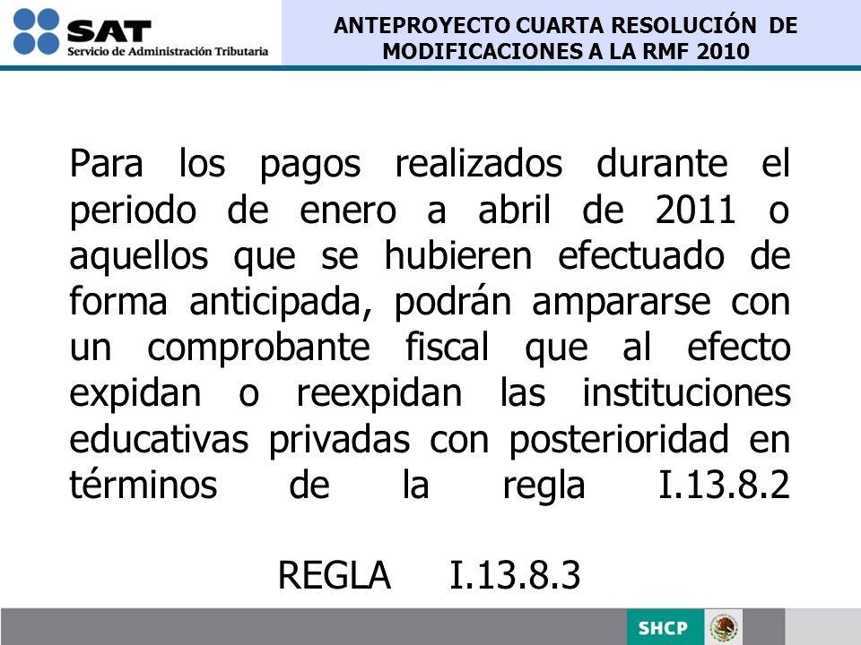 ANTEPROYECTO CUARTA RESOLUCIÓN DE MODIFICACIONES A LA RMF 2010 Para los pagos realizados durante el periodo de enero a abril de 2011 o aquellos que se
