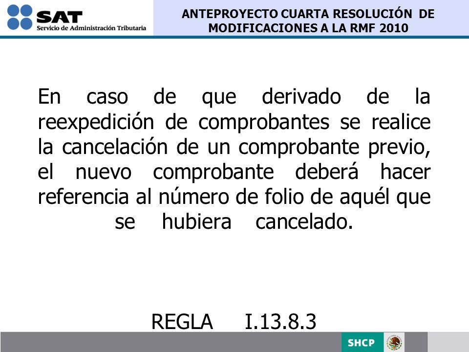 ANTEPROYECTO CUARTA RESOLUCIÓN DE MODIFICACIONES A LA RMF 2010 En caso de que derivado de la reexpedición de comprobantes se realice la cancelación de