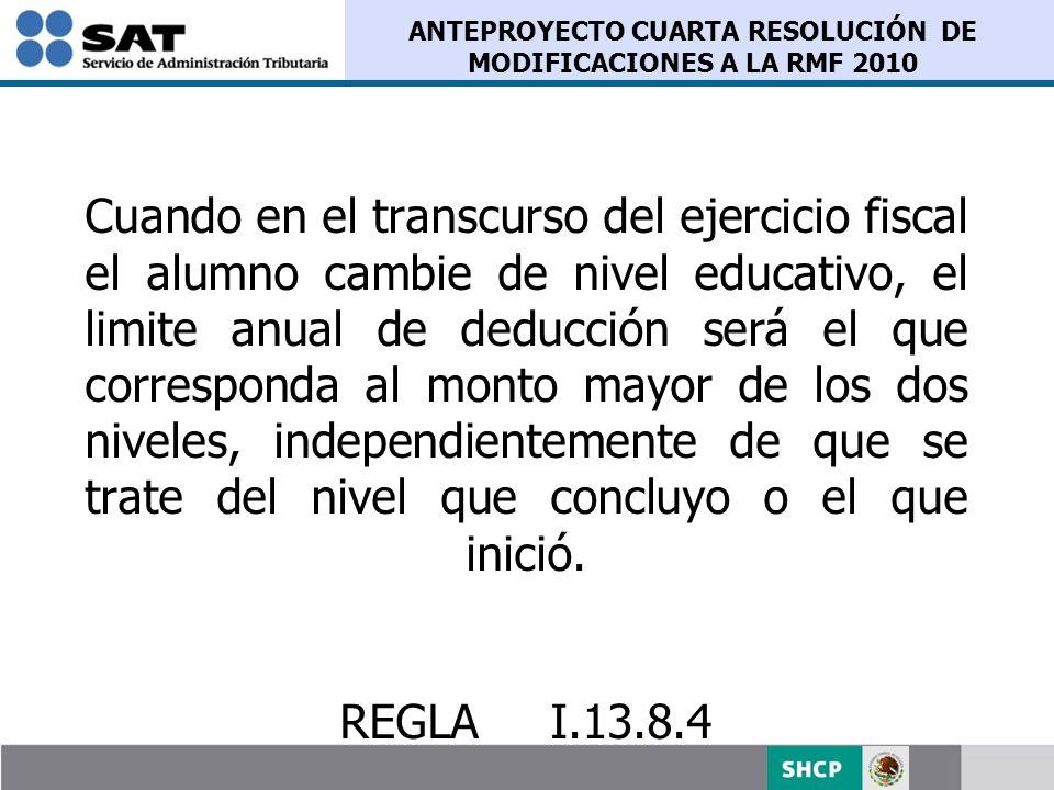 ANTEPROYECTO CUARTA RESOLUCIÓN DE MODIFICACIONES A LA RMF 2010 Cuando en el transcurso del ejercicio fiscal el alumno cambie de nivel educativo, el li