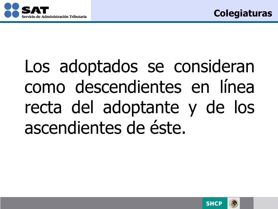 Los adoptados se consideran como descendientes en línea recta del adoptante y de los ascendientes de éste. Colegiaturas