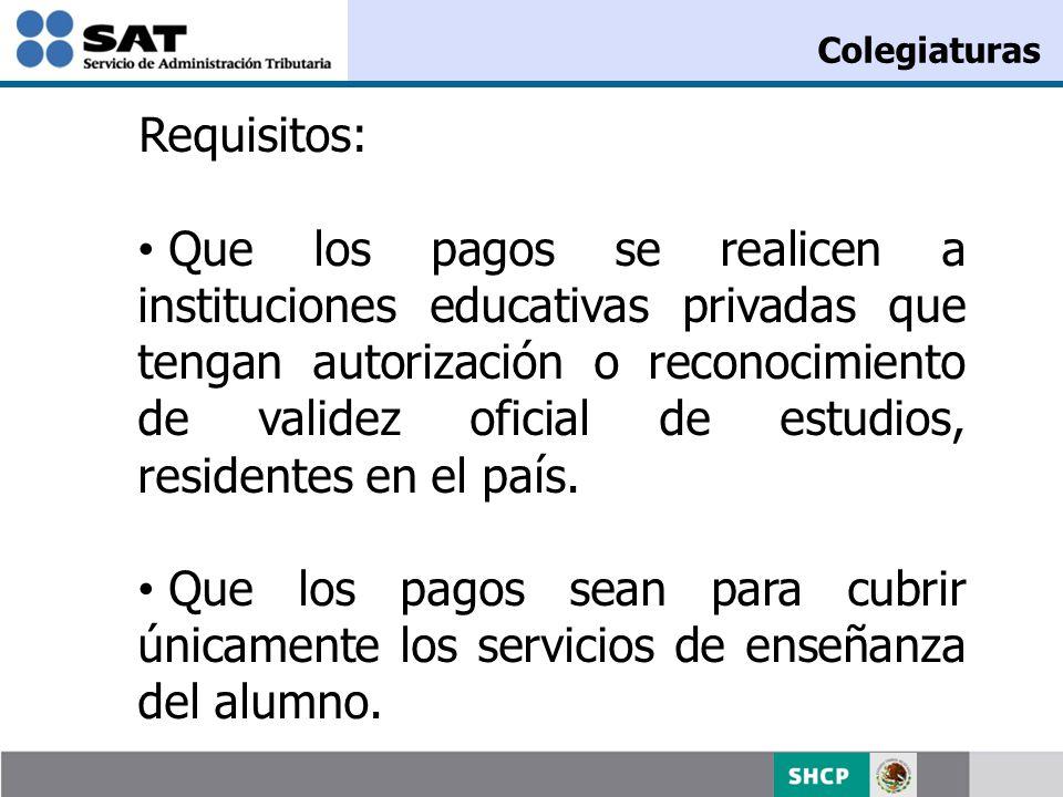 Requisitos: Que los pagos se realicen a instituciones educativas privadas que tengan autorización o reconocimiento de validez oficial de estudios, res
