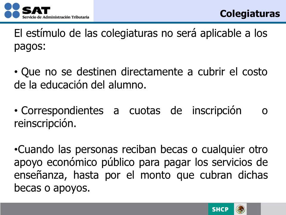 El estímulo de las colegiaturas no será aplicable a los pagos: Que no se destinen directamente a cubrir el costo de la educación del alumno. Correspon