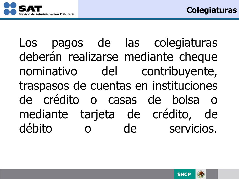 Colegiaturas Los pagos de las colegiaturas deberán realizarse mediante cheque nominativo del contribuyente, traspasos de cuentas en instituciones de c