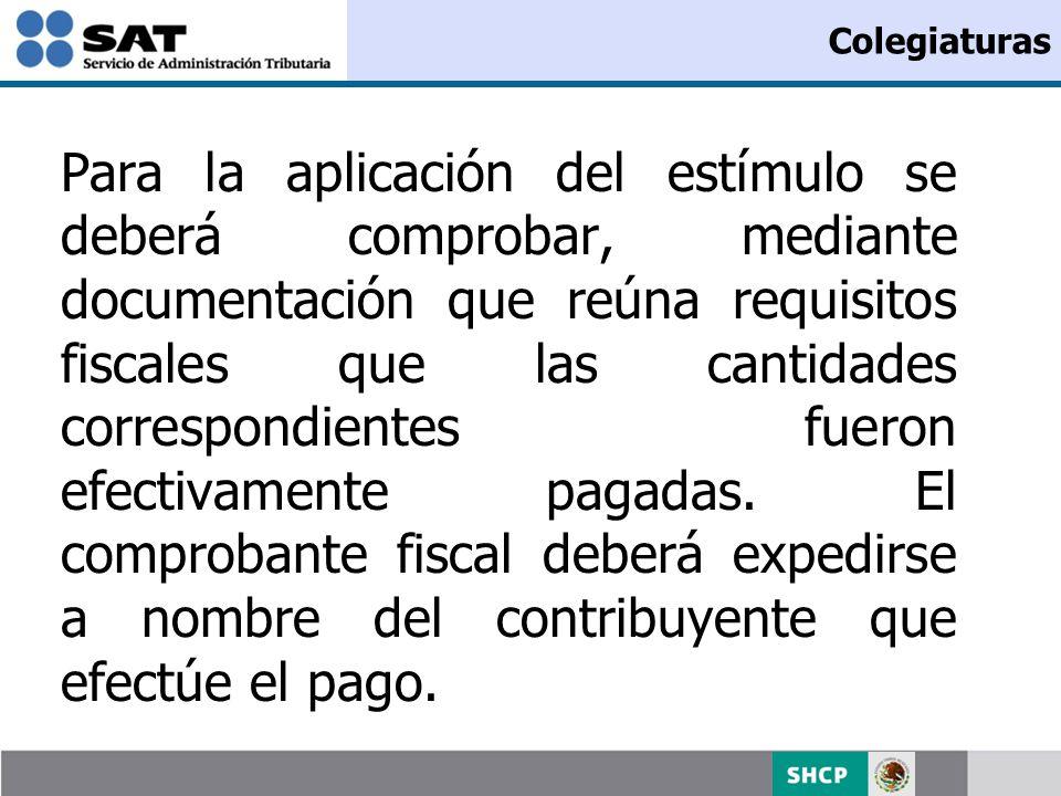 Colegiaturas Para la aplicación del estímulo se deberá comprobar, mediante documentación que reúna requisitos fiscales que las cantidades correspondie
