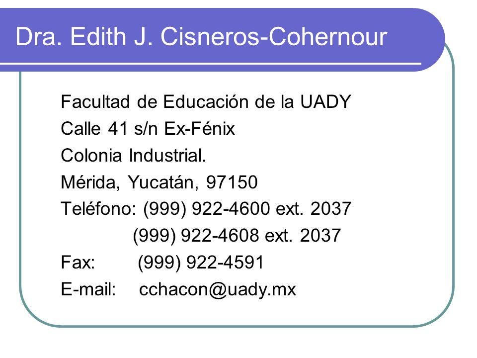 Dra. Edith J. Cisneros-Cohernour Facultad de Educación de la UADY Calle 41 s/n Ex-Fénix Colonia Industrial. Mérida, Yucatán, 97150 Teléfono: (999) 922