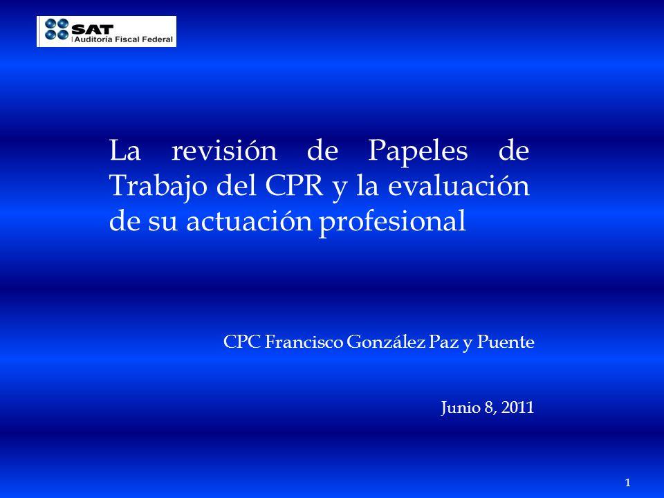 1 La revisión de Papeles de Trabajo del CPR y la evaluación de su actuación profesional CPC Francisco González Paz y Puente Junio 8, 2011