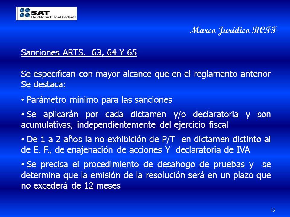 12 Marco Jurídico RCFF Sanciones ARTS. 63, 64 Y 65 Se especifican con mayor alcance que en el reglamento anterior Se destaca: Parámetro mínimo para la