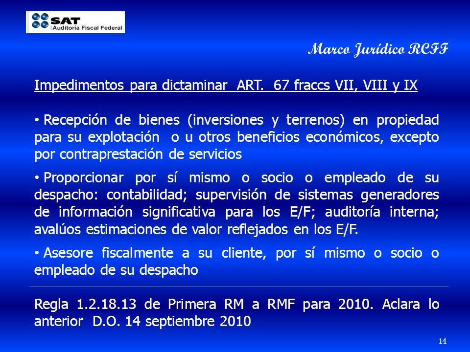 14 Marco Jurídico RCFF Impedimentos para dictaminar ART. 67 fraccs VII, VIII y IX Recepción de bienes (inversiones y terrenos) en propiedad para su ex