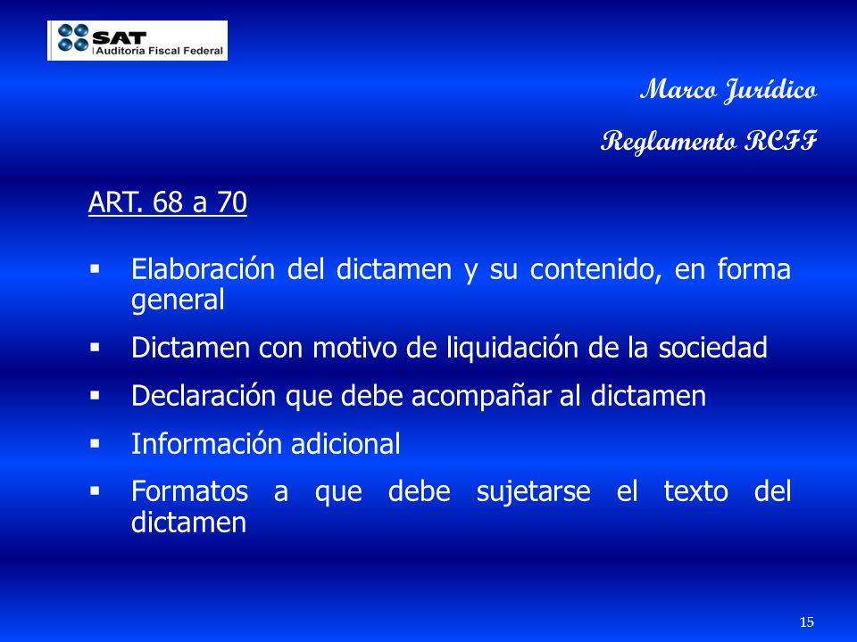 15 Marco Jurídico Reglamento RCFF ART. 68 a 70 Elaboración del dictamen y su contenido, en forma general Dictamen con motivo de liquidación de la soci