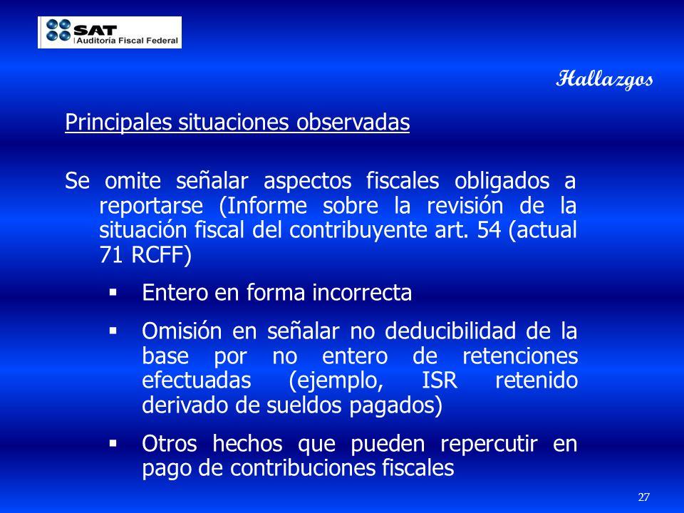 27 Principales situaciones observadas Se omite señalar aspectos fiscales obligados a reportarse (Informe sobre la revisión de la situación fiscal del