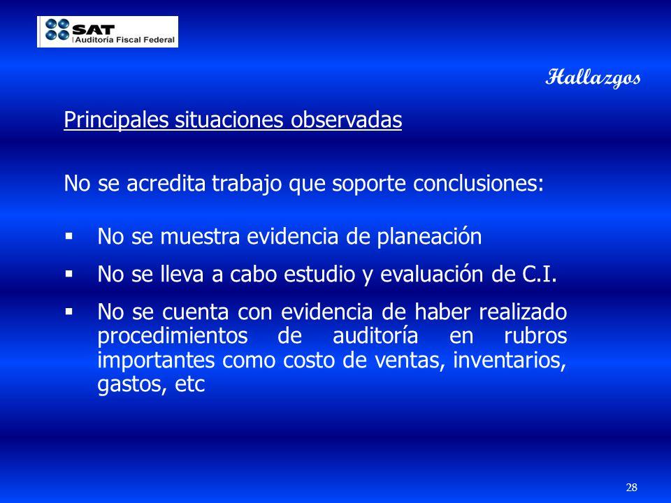 28 Principales situaciones observadas No se acredita trabajo que soporte conclusiones: No se muestra evidencia de planeación No se lleva a cabo estudi