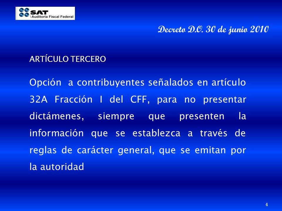 Decreto D.O. 30 de junio 2010 ARTÍCULO TERCERO Opción a contribuyentes señalados en artículo 32A Fracción I del CFF, para no presentar dictámenes, sie