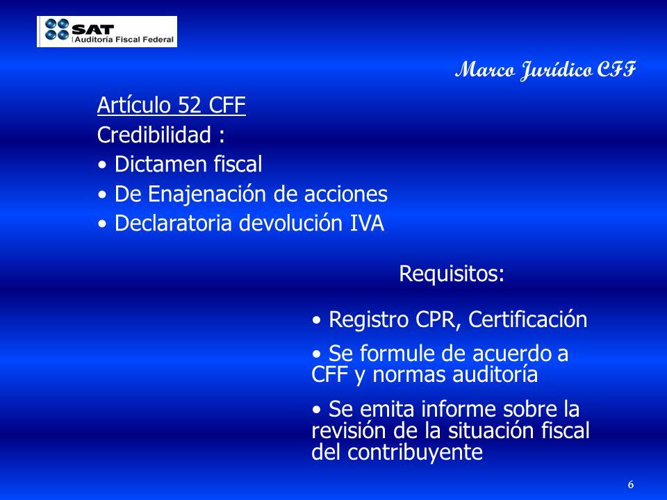 Artículo 52 CFF Credibilidad : Dictamen fiscal De Enajenación de acciones Declaratoria devolución IVA Requisitos: Registro CPR, Certificación Se formu