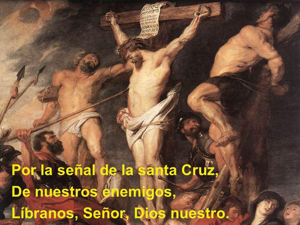 Por la señal de la santa Cruz, De nuestros enemigos, Líbranos, Señor, Dios nuestro.