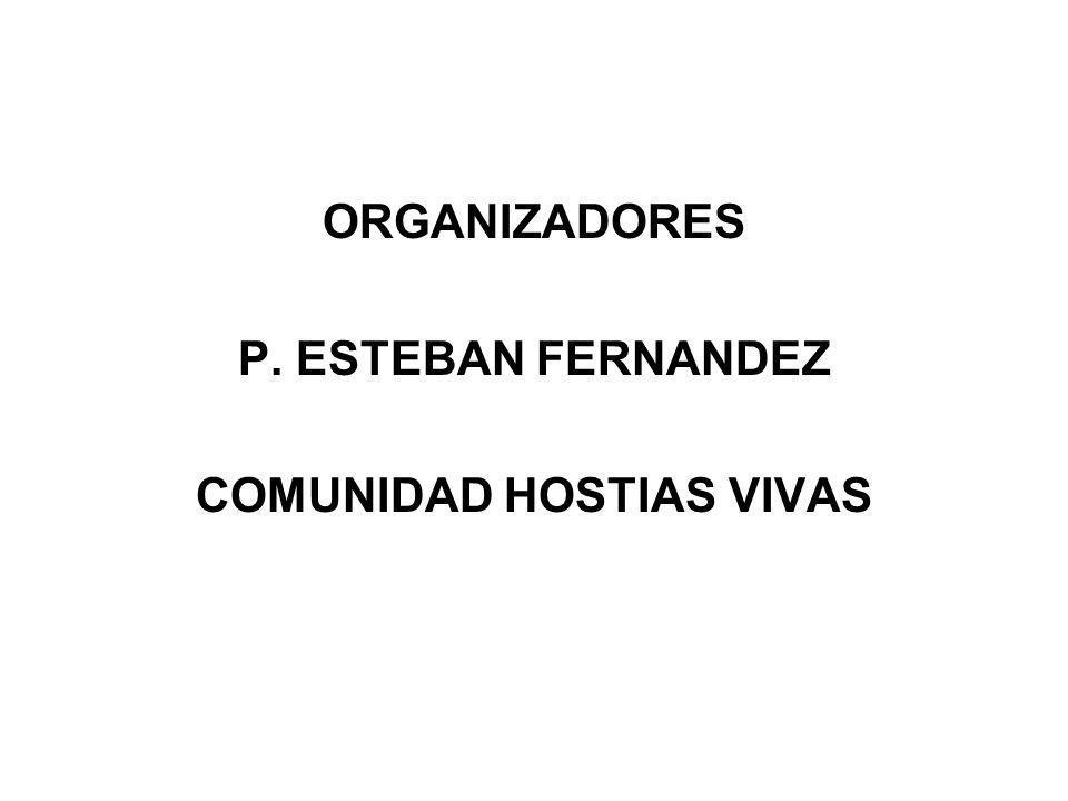 ORGANIZADORES P. ESTEBAN FERNANDEZ COMUNIDAD HOSTIAS VIVAS