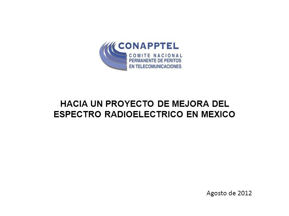HACIA UN PROYECTO DE MEJORA DEL ESPECTRO RADIOELECTRICO EN MEXICO Agosto de 2012