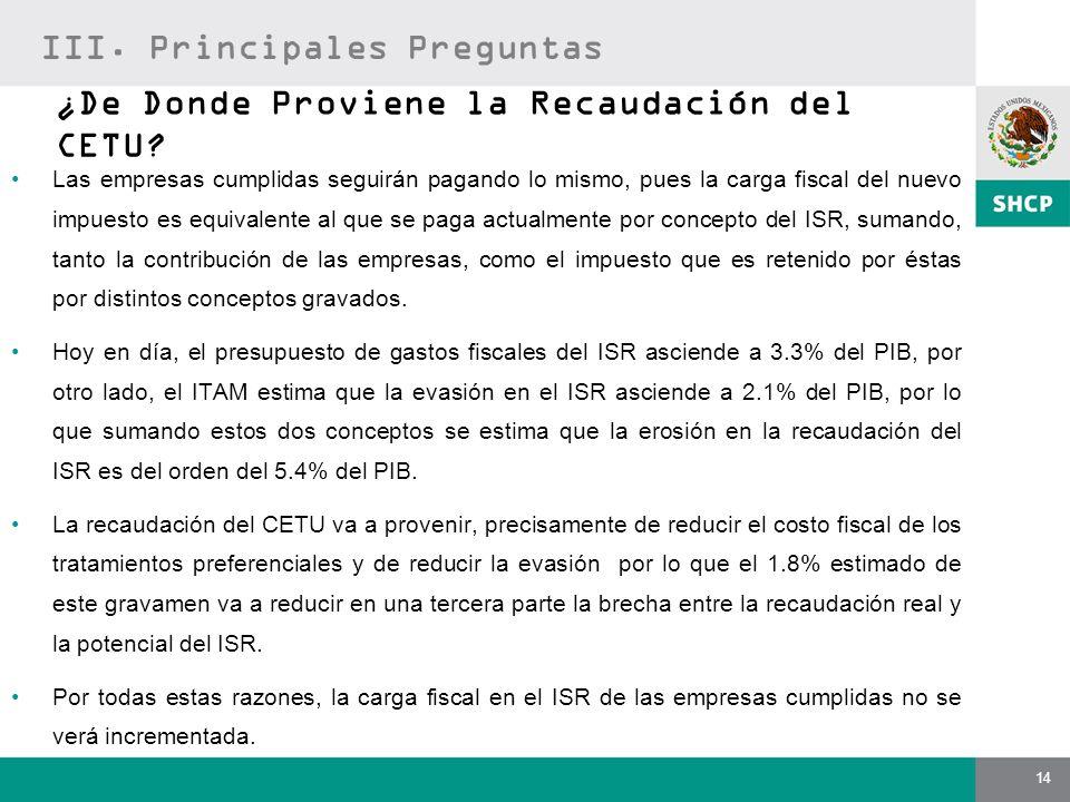 14 ¿De Donde Proviene la Recaudación del CETU? Las empresas cumplidas seguirán pagando lo mismo, pues la carga fiscal del nuevo impuesto es equivalent