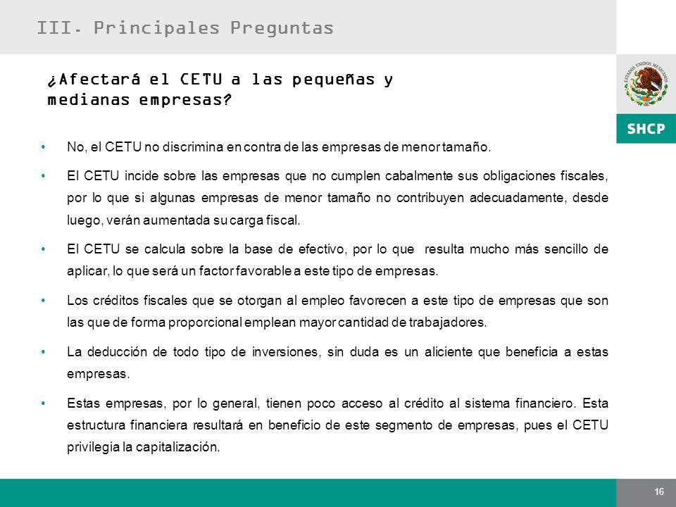16 ¿Afectará el CETU a las pequeñas y medianas empresas? No, el CETU no discrimina en contra de las empresas de menor tamaño. El CETU incide sobre las