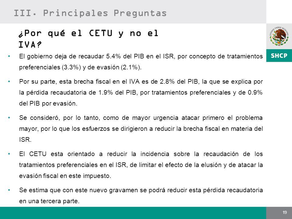 19 ¿Por qué el CETU y no el IVA? El gobierno deja de recaudar 5.4% del PIB en el ISR, por concepto de tratamientos preferenciales (3.3%) y de evasión