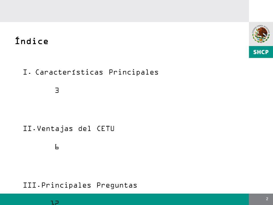2 I.Características Principales 3 II.Ventajas del CETU 6 III.Principales Preguntas 12 Índice