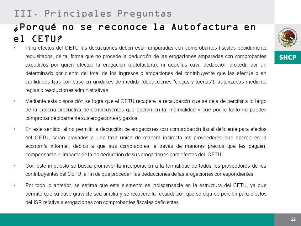 22 ¿Porqué no se reconoce la Autofactura en el CETU? Para efectos del CETU las deducciones deben estar amparadas con comprobantes fiscales debidamente