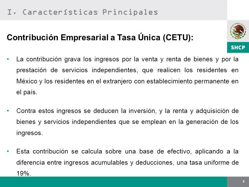 4 Contribución Empresarial a Tasa Única (CETU): La contribución grava los ingresos por la venta y renta de bienes y por la prestación de servicios ind