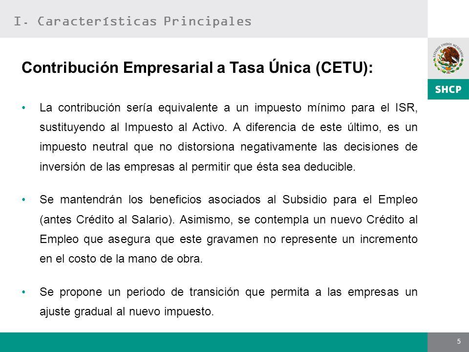 5 Contribución Empresarial a Tasa Única (CETU): La contribución sería equivalente a un impuesto mínimo para el ISR, sustituyendo al Impuesto al Activo