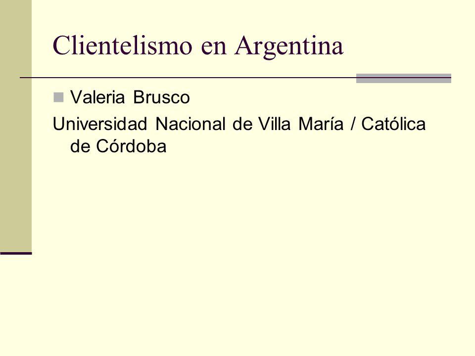 Clientelismo en Argentina Valeria Brusco Universidad Nacional de Villa María / Católica de Córdoba