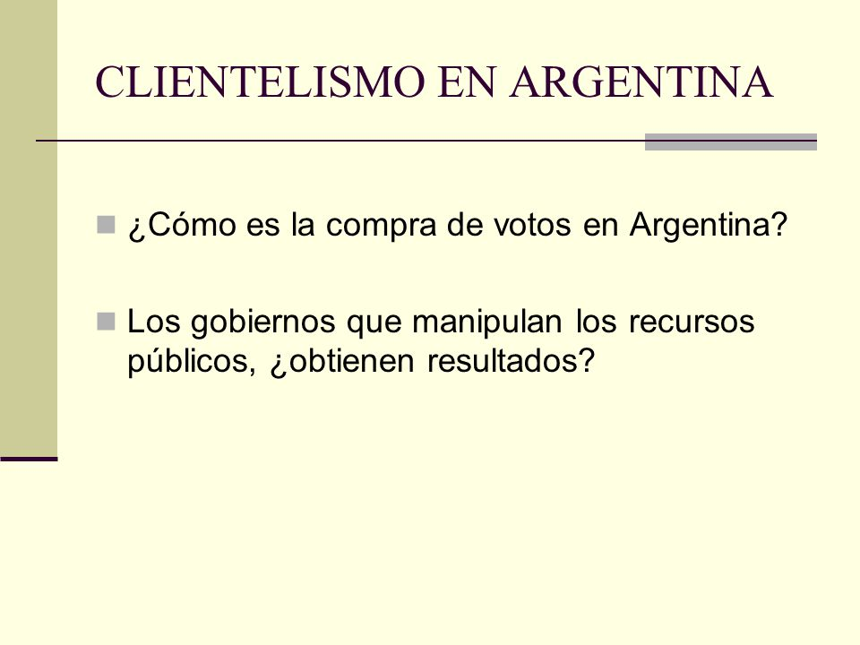 CLIENTELISMO EN ARGENTINA ¿Cómo es la compra de votos en Argentina.