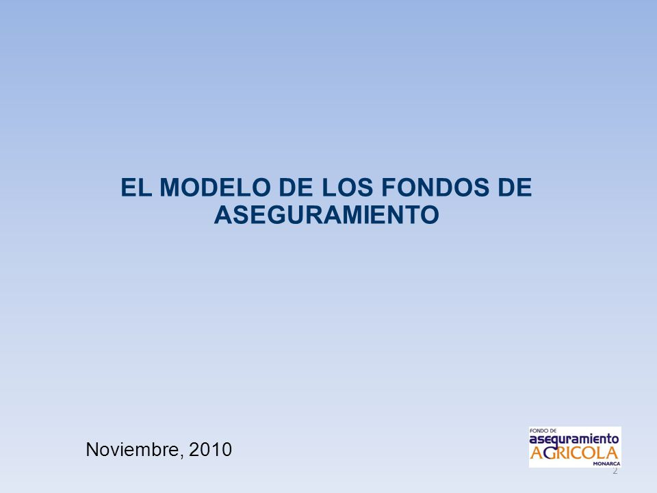 2 EL MODELO DE LOS FONDOS DE ASEGURAMIENTO Noviembre, 2010