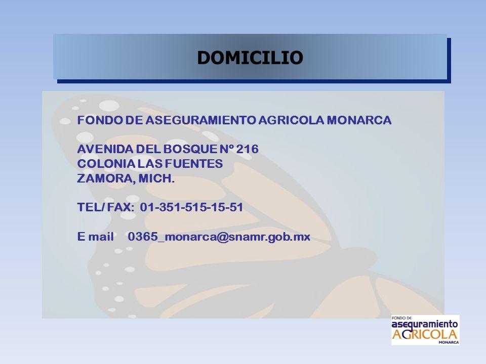 DOMICILIO FONDO DE ASEGURAMIENTO AGRICOLA MONARCA AVENIDA DEL BOSQUE Nº 216 COLONIA LAS FUENTES ZAMORA, MICH. TEL/ FAX: 01-351-515-15-51 E mail 0365_m