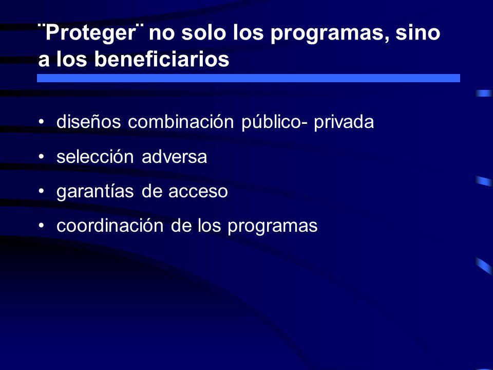 ¨Proteger¨ no solo los programas, sino a los beneficiarios diseños combinación público- privada selección adversa garantías de acceso coordinación de