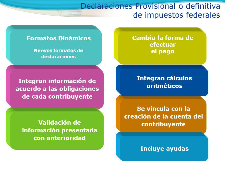 Declaraciones Provisional o definitiva de impuestos federales Integran información de acuerdo a las obligaciones de cada contribuyente Se vincula con